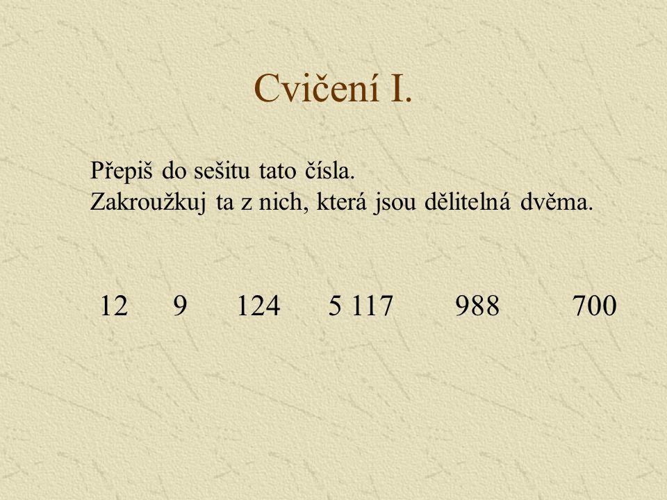 Cvičení I. Přepiš do sešitu tato čísla. Zakroužkuj ta z nich, která jsou dělitelná dvěma. 1212495 117988700