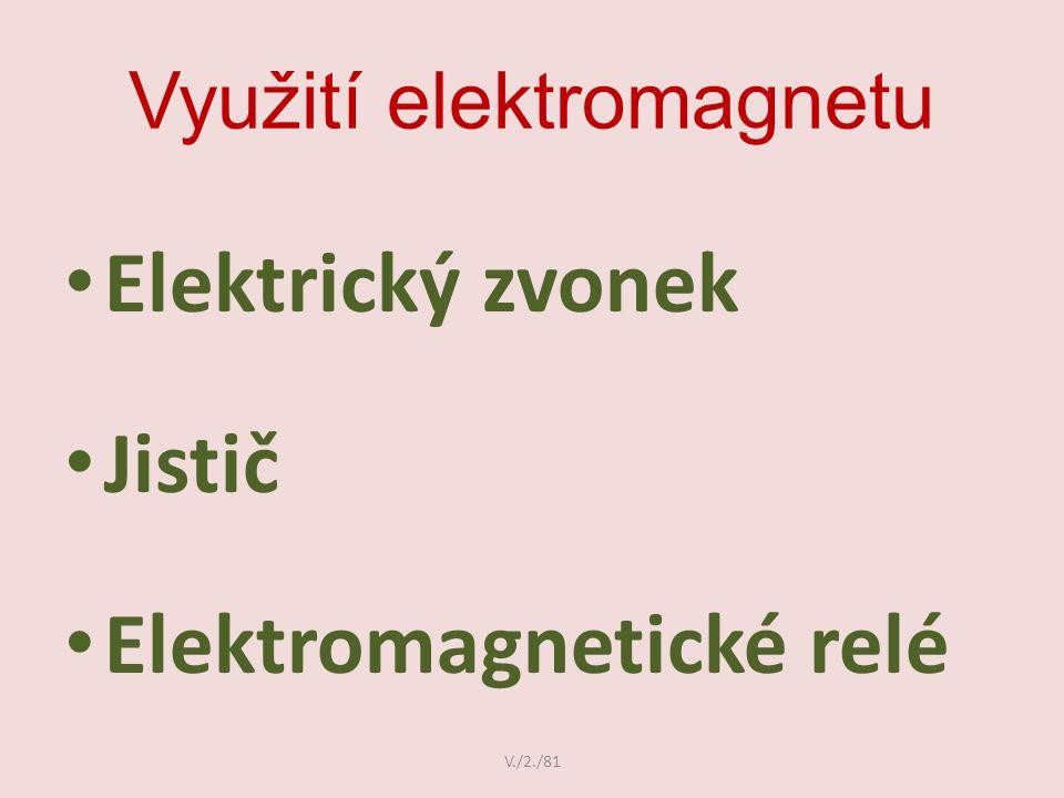 Využití elektromagnetu Elektrický zvonek Jistič Elektromagnetické relé V./2./81