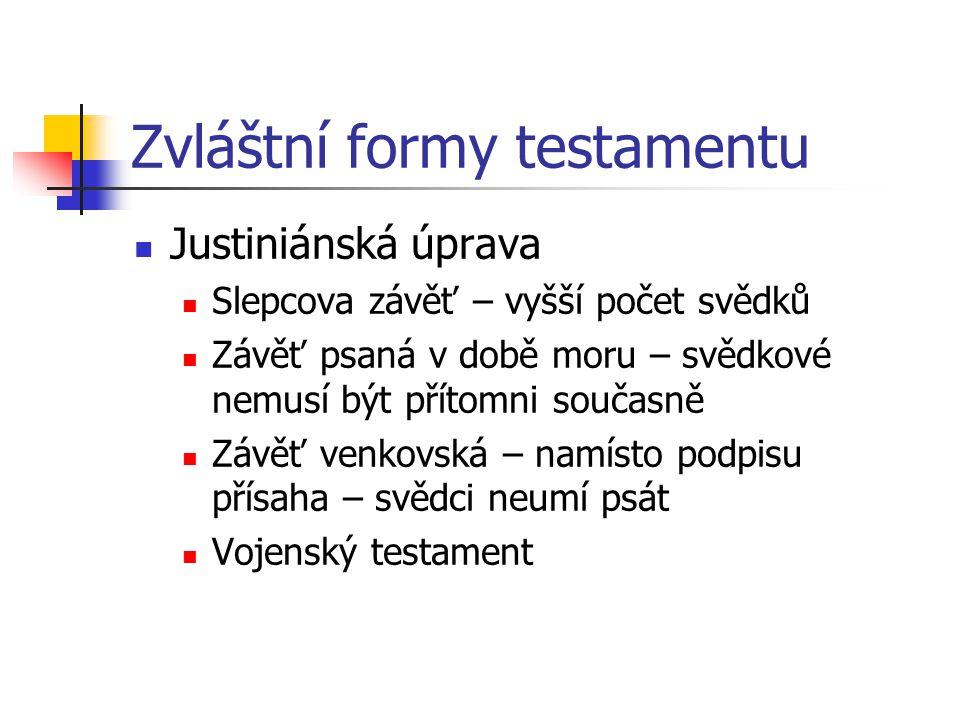 Zvláštní formy testamentu Justiniánská úprava Slepcova závěť – vyšší počet svědků Závěť psaná v době moru – svědkové nemusí být přítomni současně Závě