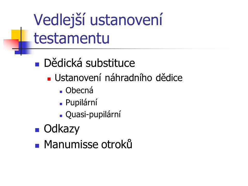 Vedlejší ustanovení testamentu Dědická substituce Ustanovení náhradního dědice Obecná Pupilární Quasi-pupilární Odkazy Manumisse otroků
