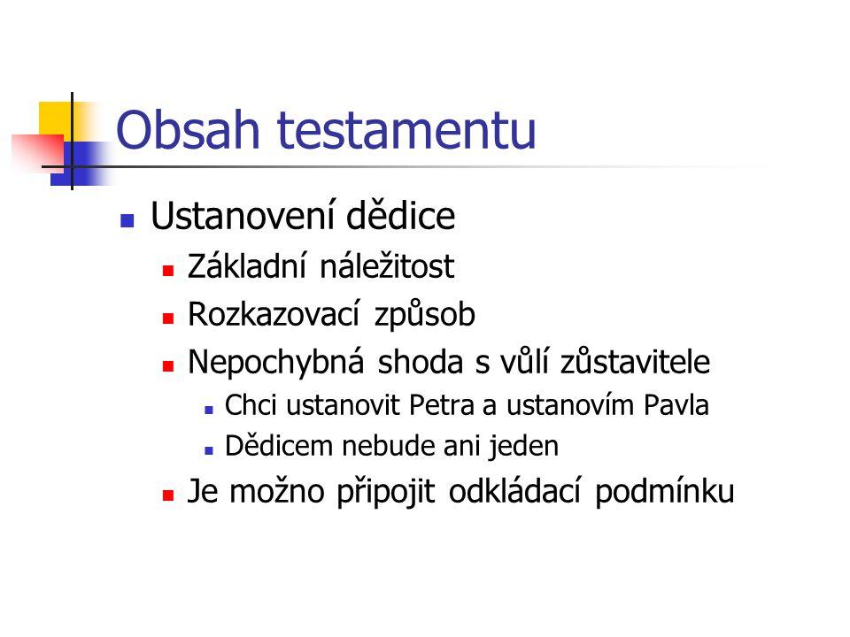 Obsah testamentu Ustanovení dědice Základní náležitost Rozkazovací způsob Nepochybná shoda s vůlí zůstavitele Chci ustanovit Petra a ustanovím Pavla D