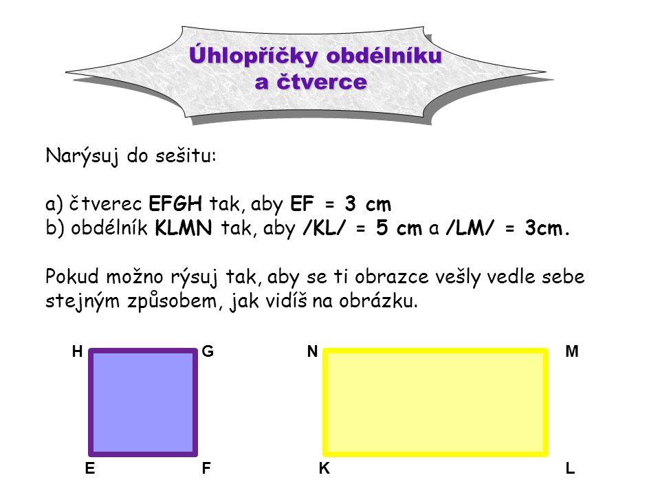 EF G H K L M N V obou obrazcích spoj protější vrcholy úsečkami.