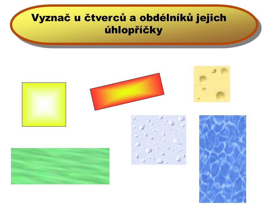 Pamatuj si: čtverce: Úhlopříčky čtverce: - jsou na sebe kolmé - mají stejnou velikost (jsou stejně dlouhé) - půlí se navzájem