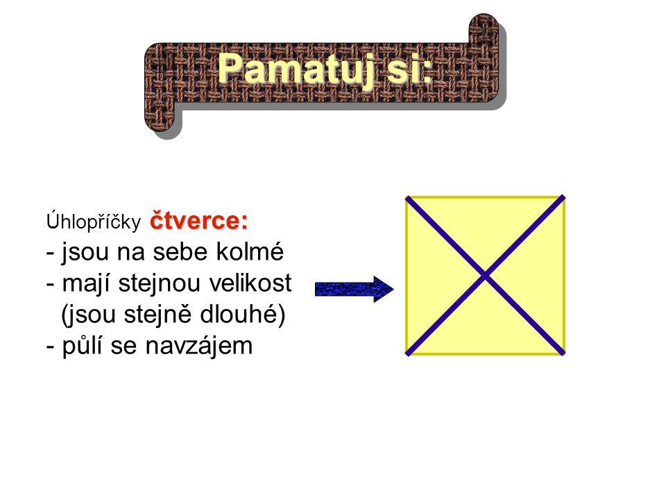Pamatuj si: obdélníku: Úhlopříčky obdélníku: - mají stejnou velikost (jsou stejně dlouhé) - půlí se navzájem