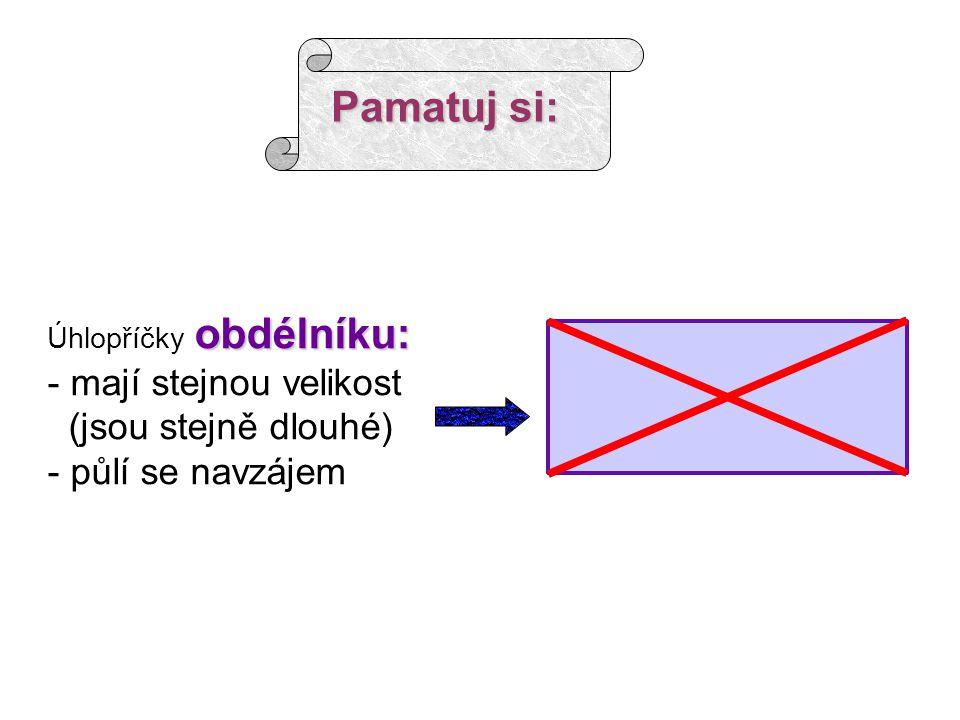 Pozoruj a porovnávej úhlopříčky čtverceúhlopříčky obdélníku mají stejnou velikost půlí se navzájem jsou na sebe kolmé----------------------- Které vlastnosti mají úhlopříčky u obou obrazců stejné.