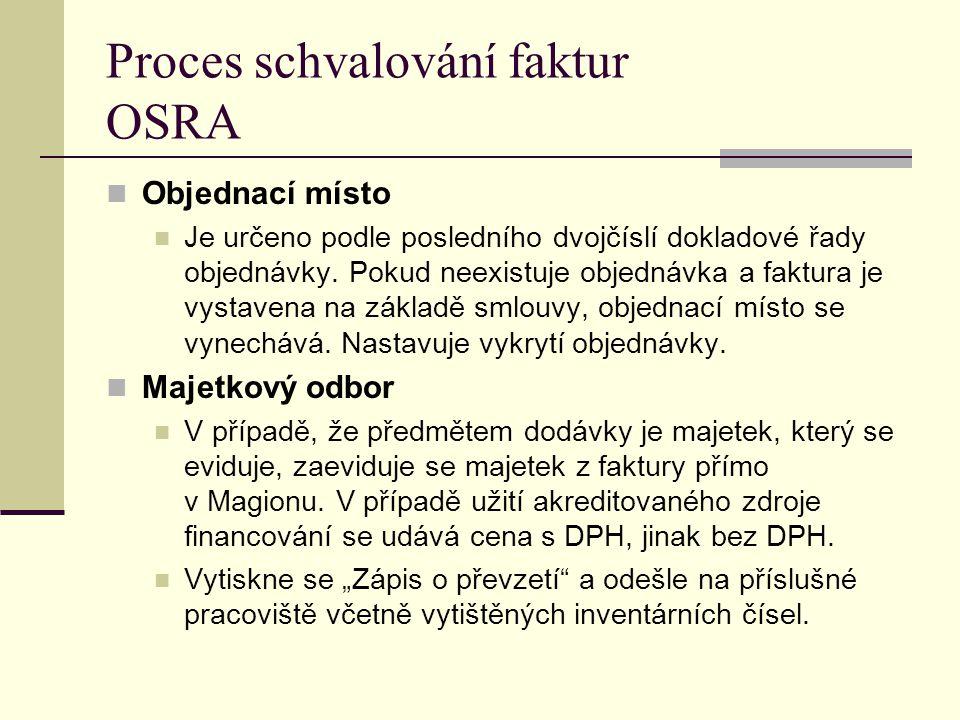 Proces schvalování faktur OSRA Objednací místo Je určeno podle posledního dvojčíslí dokladové řady objednávky. Pokud neexistuje objednávka a faktura j
