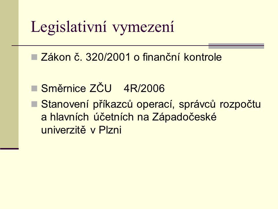 Legislativní vymezení Zákon č. 320/2001 o finanční kontrole Směrnice ZČU 4R/2006 Stanovení příkazců operací, správců rozpočtu a hlavních účetních na Z