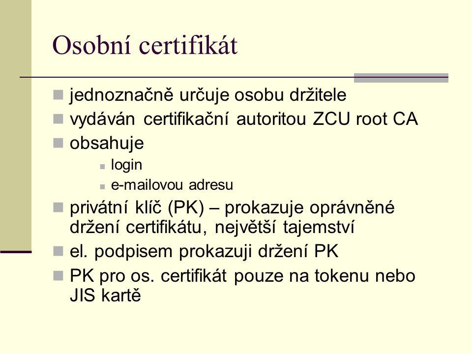 Osobní certifikát jednoznačně určuje osobu držitele vydáván certifikační autoritou ZCU root CA obsahuje login e-mailovou adresu privátní klíč (PK) – p