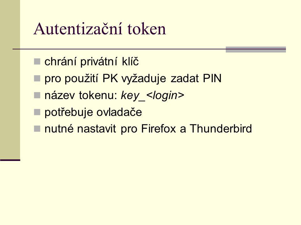 Autentizační token chrání privátní klíč pro použití PK vyžaduje zadat PIN název tokenu: key_ potřebuje ovladače nutné nastavit pro Firefox a Thunderbi