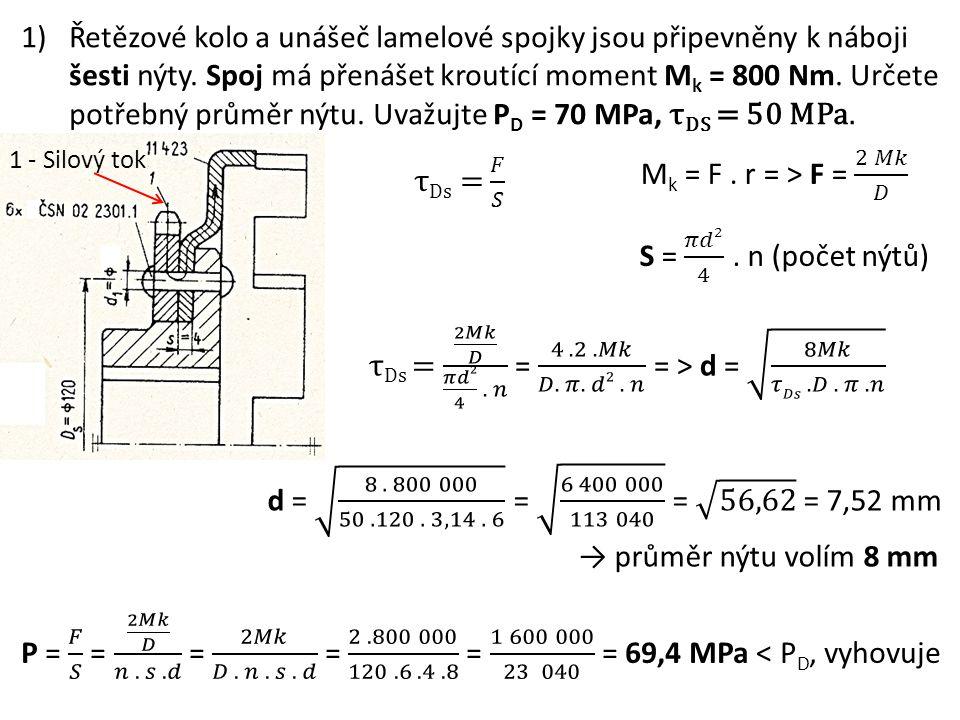1)Řetězové kolo a unášeč lamelové spojky jsou připevněny k náboji šesti nýty. Spoj má přenášet kroutící moment M k = 800 Nm. Určete potřebný průměr ný