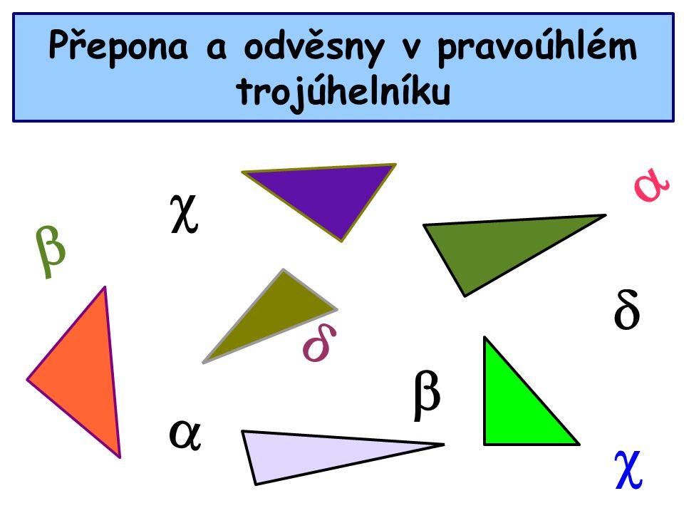 Pravoúhlý trojúhelník  . c b a odvěsna přepona