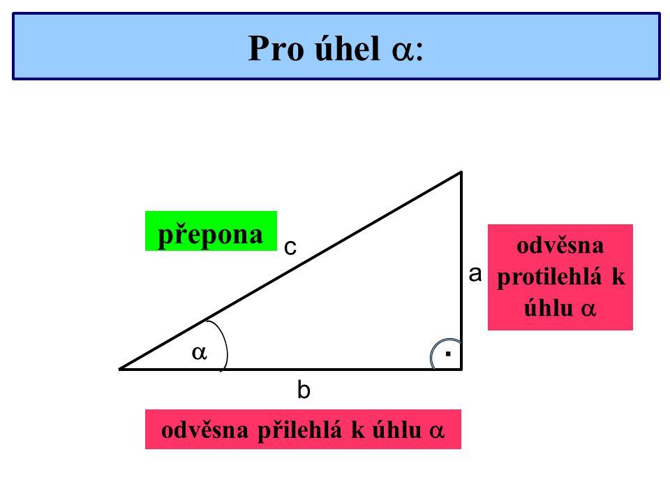 Pro úhel  . c a b odvěsna přilehlá k úhlu  odvěsna protilehlá k úhlu  přepona