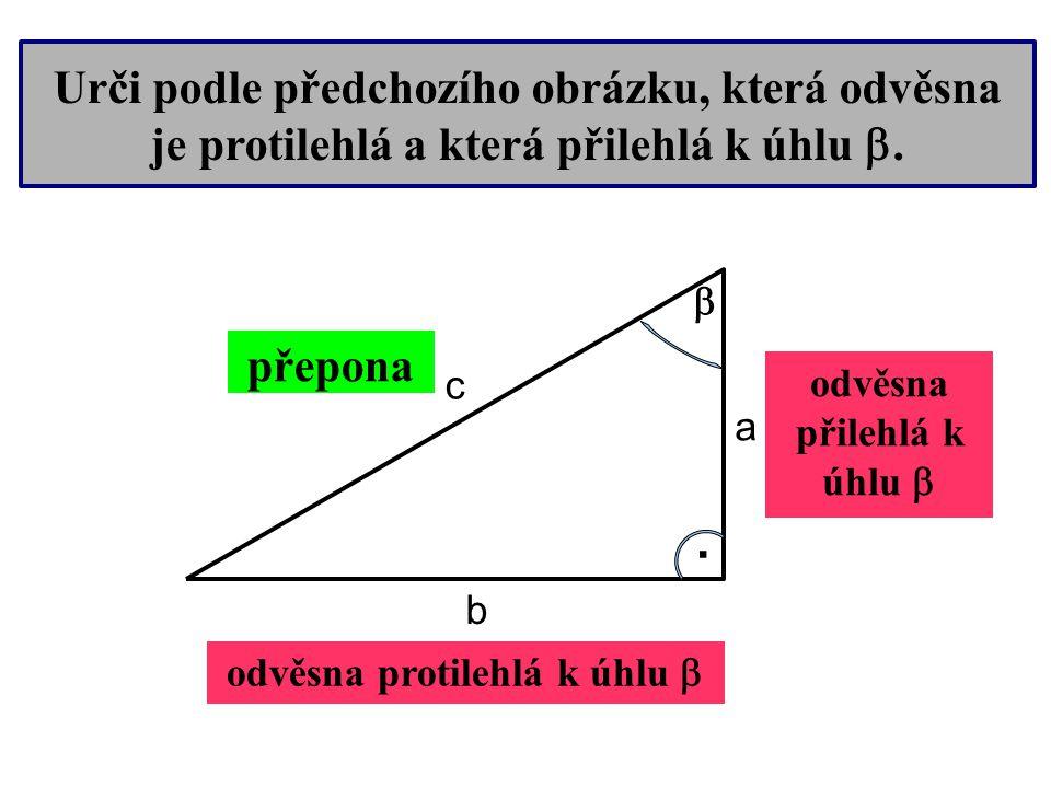 . F D E e f d   Urči, která strana v pravoúhlém trojúhelníku na obrázku je: a) odvěsna přilehlá k úhlu  b) odvěsna protilehlá k úhlu  c) odvěsna přilehlá k úhlu  d) odvěsna protilehlá k úhlu  eeddeedd cvičení