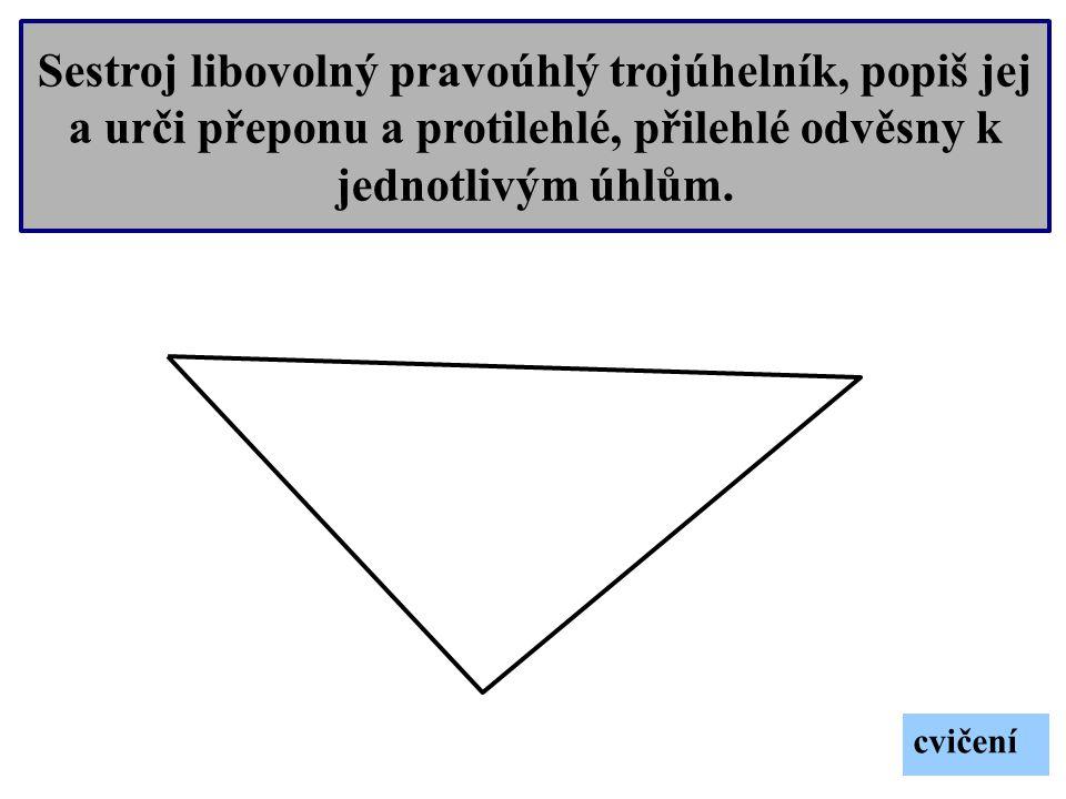 Sestroj libovolný pravoúhlý trojúhelník, popiš jej a urči přeponu a protilehlé, přilehlé odvěsny k jednotlivým úhlům.