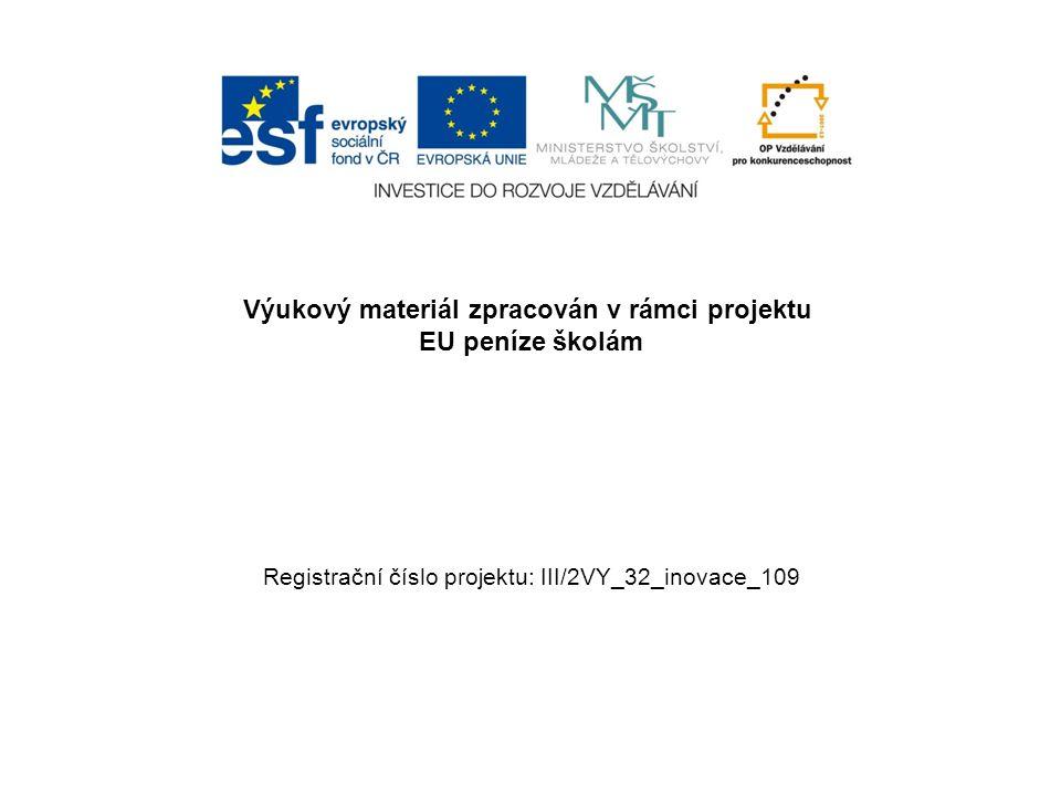 Výukový materiál zpracován v rámci projektu EU peníze školám Registrační číslo projektu: III/2VY_32_inovace_109