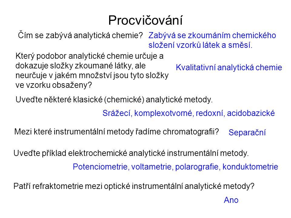 Procvičování Čím se zabývá analytická chemie?Zabývá se zkoumáním chemického složení vzorků látek a směsí. Který podobor analytické chemie určuje a dok