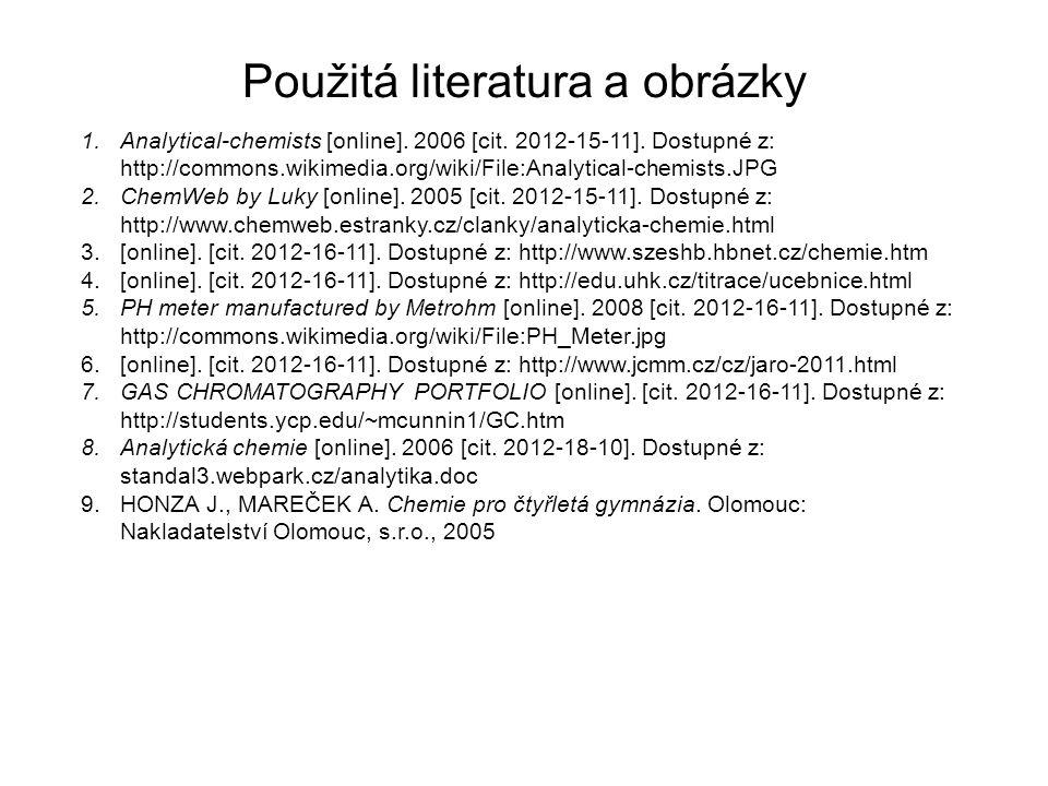 Použitá literatura a obrázky 1.Analytical-chemists [online]. 2006 [cit. 2012-15-11]. Dostupné z: http://commons.wikimedia.org/wiki/File:Analytical-che