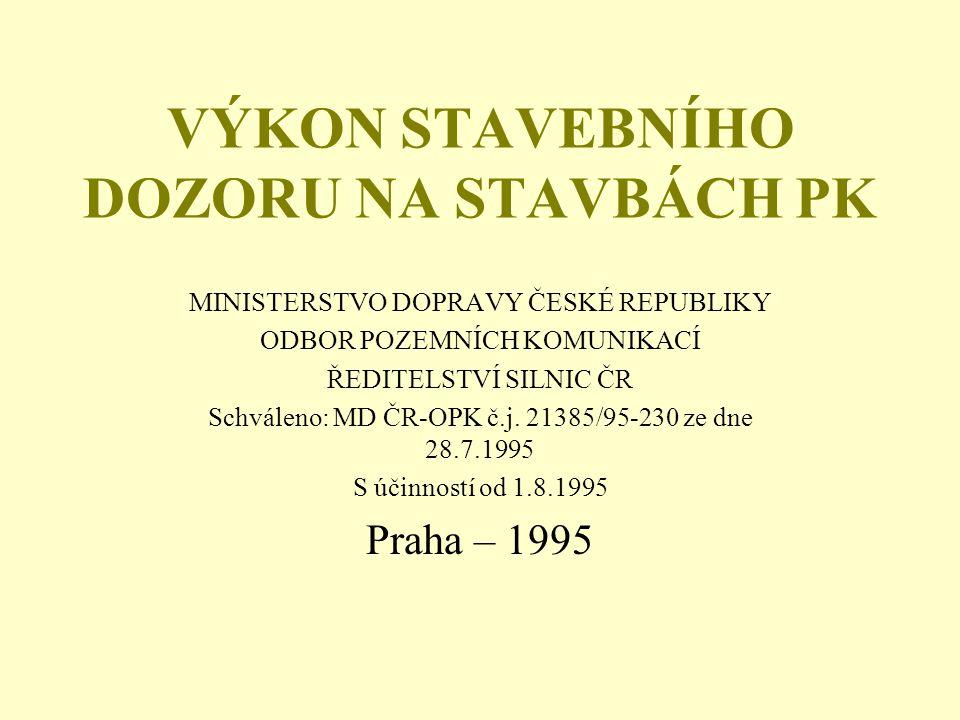 VÝKON STAVEBNÍHO DOZORU NA STAVBÁCH PK MINISTERSTVO DOPRAVY ČESKÉ REPUBLIKY ODBOR POZEMNÍCH KOMUNIKACÍ ŘEDITELSTVÍ SILNIC ČR Schváleno: MD ČR-OPK č.j.