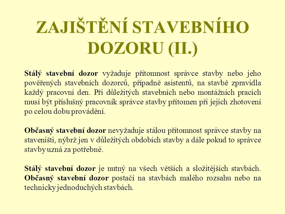 ZAJIŠTĚNÍ STAVEBNÍHO DOZORU (II.) Stálý stavební dozor vyžaduje přítomnost správce stavby nebo jeho pověřených stavebních dozorců, případně asistentů,