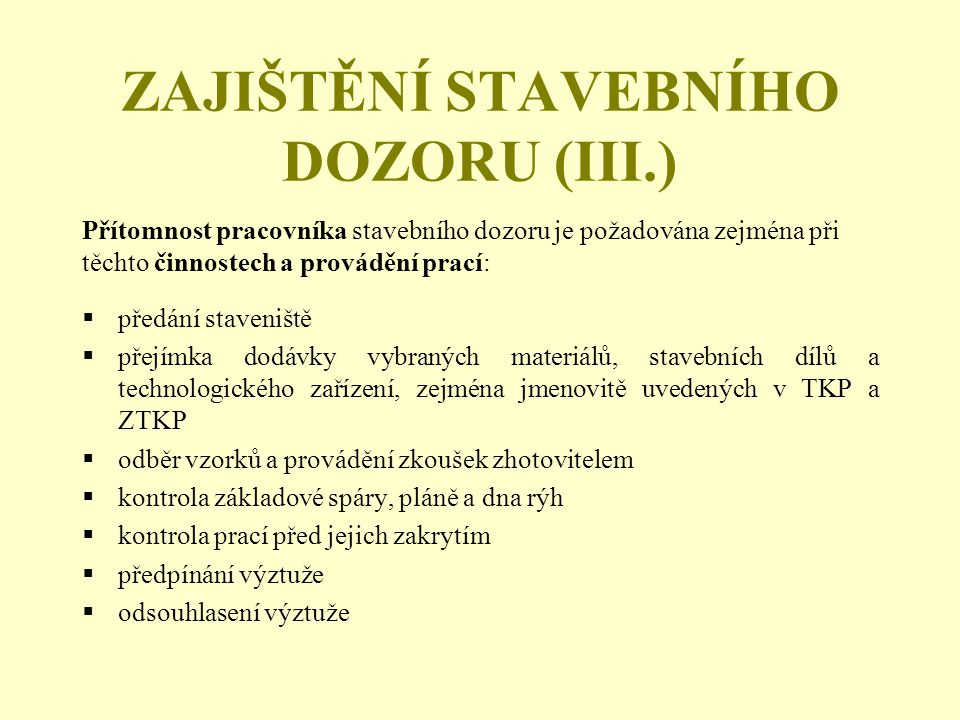 ZAJIŠTĚNÍ STAVEBNÍHO DOZORU (III.)  předání staveniště  přejímka dodávky vybraných materiálů, stavebních dílů a technologického zařízení, zejména jm