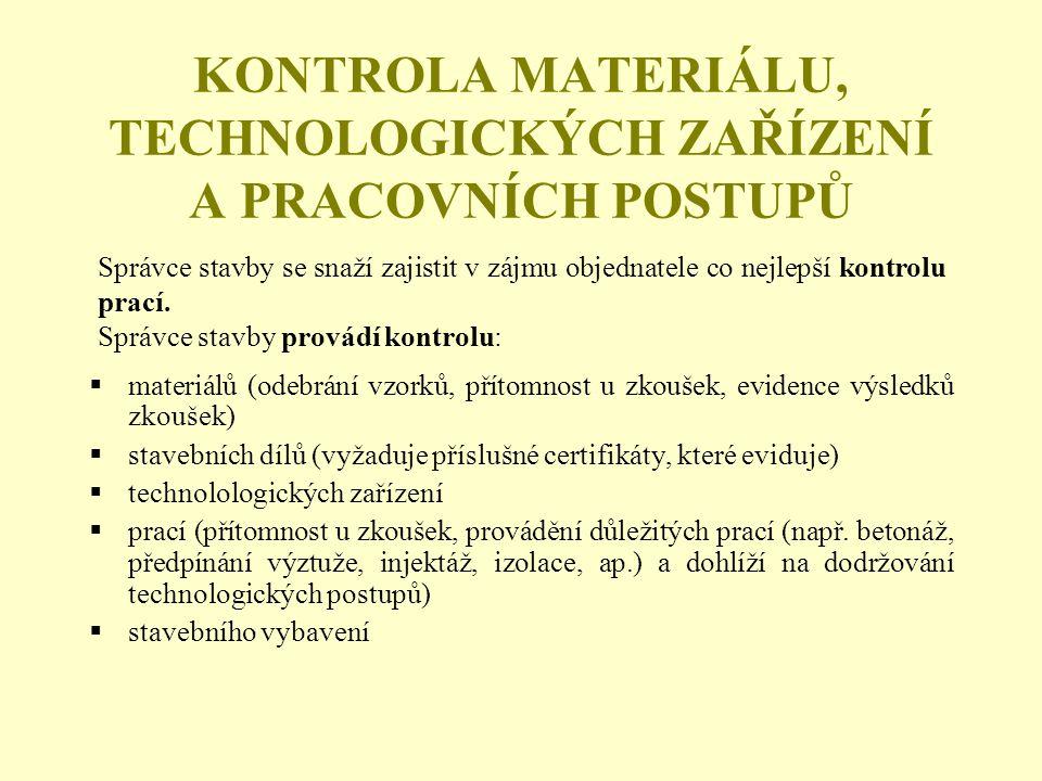 KONTROLA MATERIÁLU, TECHNOLOGICKÝCH ZAŘÍZENÍ A PRACOVNÍCH POSTUPŮ  materiálů (odebrání vzorků, přítomnost u zkoušek, evidence výsledků zkoušek)  sta