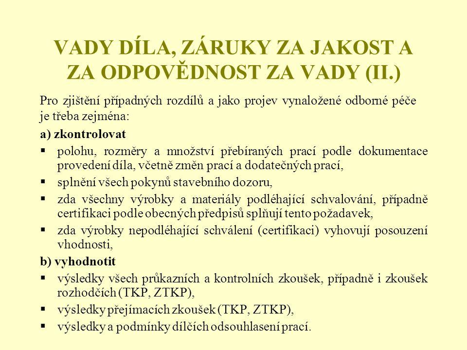 VADY DÍLA, ZÁRUKY ZA JAKOST A ZA ODPOVĚDNOST ZA VADY (II.) a) zkontrolovat  polohu, rozměry a množství přebíraných prací podle dokumentace provedení