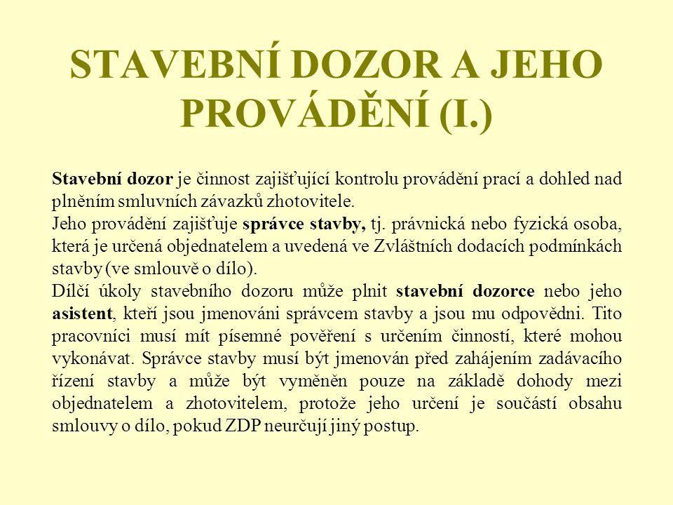 STAVEBNÍ DOZOR A JEHO PROVÁDĚNÍ (I.) Stavební dozor je činnost zajišťující kontrolu provádění prací a dohled nad plněním smluvních závazků zhotovitele