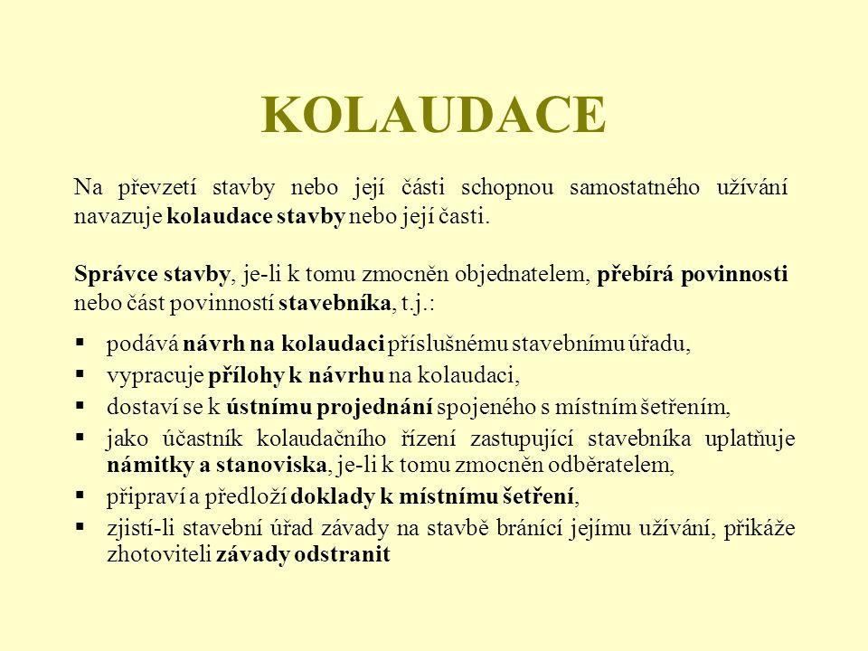 KOLAUDACE  podává návrh na kolaudaci příslušnému stavebnímu úřadu,  vypracuje přílohy k návrhu na kolaudaci,  dostaví se k ústnímu projednání spoje