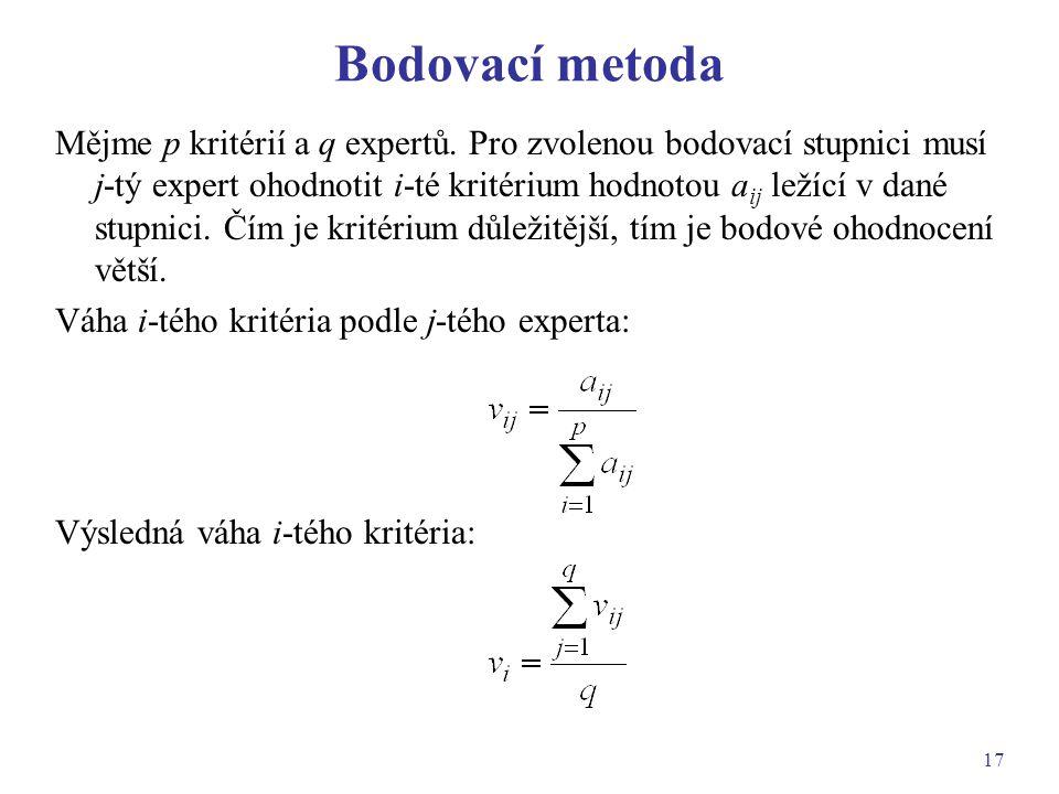 17 Bodovací metoda Mějme p kritérií a q expertů. Pro zvolenou bodovací stupnici musí j-tý expert ohodnotit i-té kritérium hodnotou a ij ležící v dané