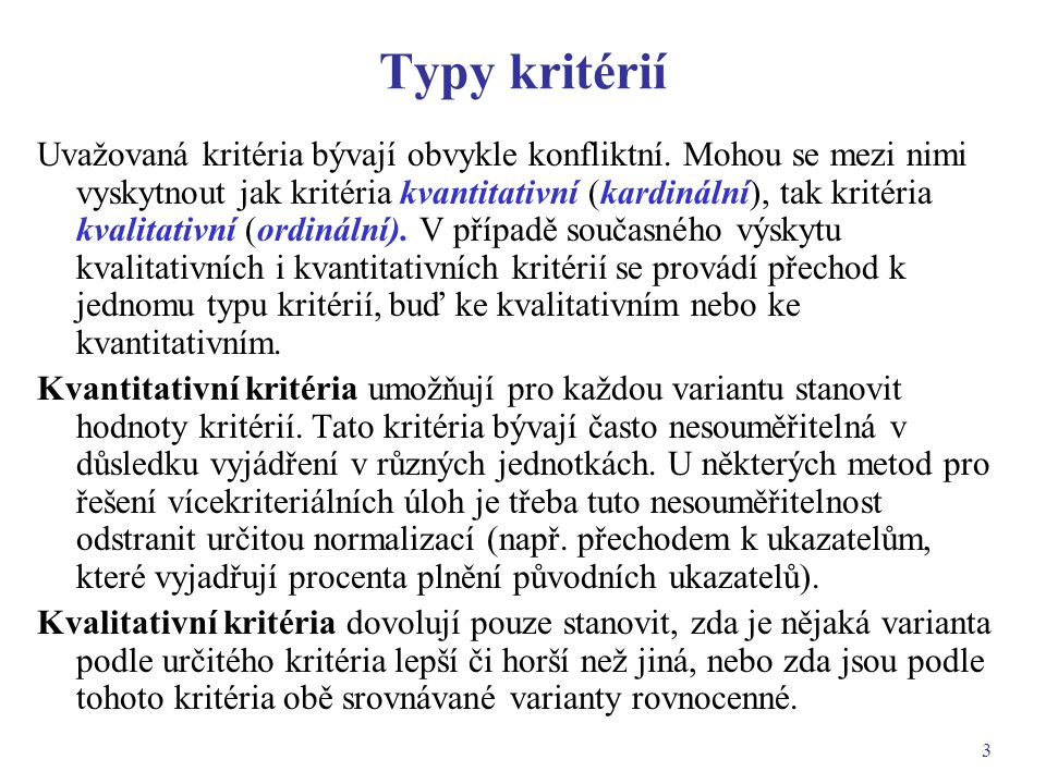3 Typy kritérií Uvažovaná kritéria bývají obvykle konfliktní. Mohou se mezi nimi vyskytnout jak kritéria kvantitativní (kardinální), tak kritéria kval