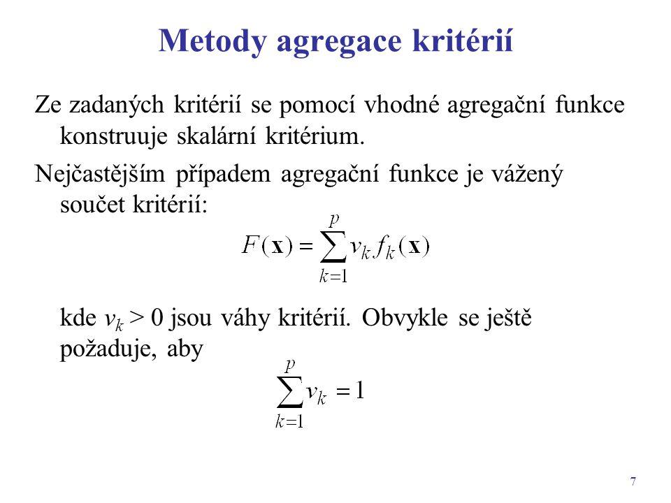 7 Metody agregace kritérií Ze zadaných kritérií se pomocí vhodné agregační funkce konstruuje skalární kritérium. Nejčastějším případem agregační funkc