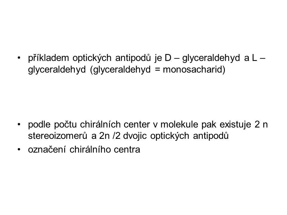 příkladem optických antipodů je D – glyceraldehyd a L – glyceraldehyd (glyceraldehyd = monosacharid) podle počtu chirálních center v molekule pak exis