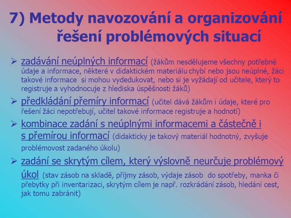 7) Metody navozování a organizování řešení problémových situací  zadávání neúplných informací (žákům nesdělujeme všechny potřebné údaje a informace,