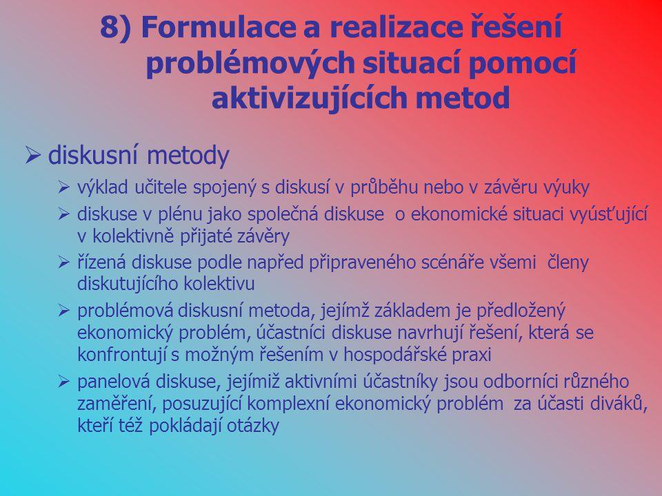 8) Formulace a realizace řešení problémových situací pomocí aktivizujících metod  diskusní metody  výklad učitele spojený s diskusí v průběhu nebo v