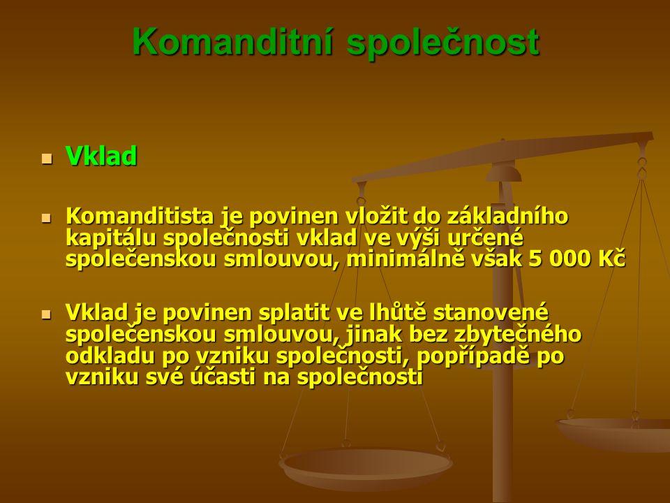 Komanditní společnost Vklad Vklad Komanditista je povinen vložit do základního kapitálu společnosti vklad ve výši určené společenskou smlouvou, minimá