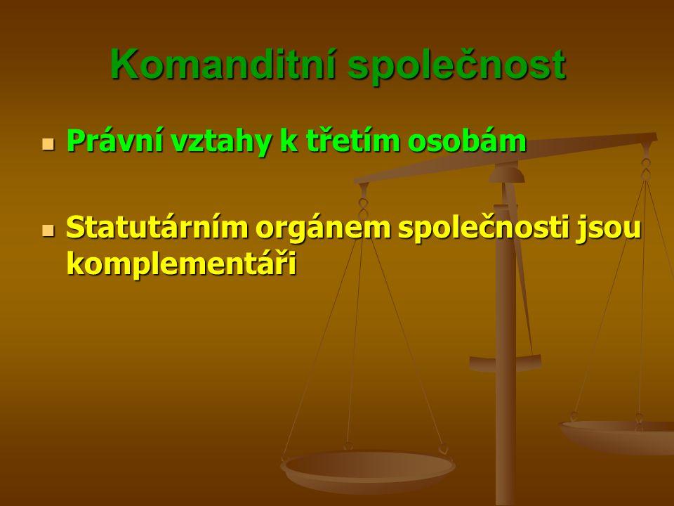 Komanditní společnost Právní vztahy k třetím osobám Právní vztahy k třetím osobám Statutárním orgánem společnosti jsou komplementáři Statutárním orgán