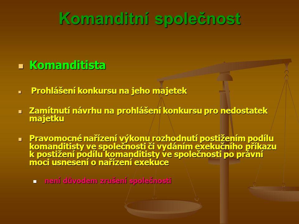 Komanditní společnost Komanditista Komanditista Prohlášení konkursu na jeho majetek Prohlášení konkursu na jeho majetek Zamítnutí návrhu na prohlášení