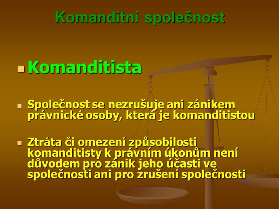 Komanditní společnost Komanditista Komanditista Společnost se nezrušuje ani zánikem právnické osoby, která je komanditistou Společnost se nezrušuje an