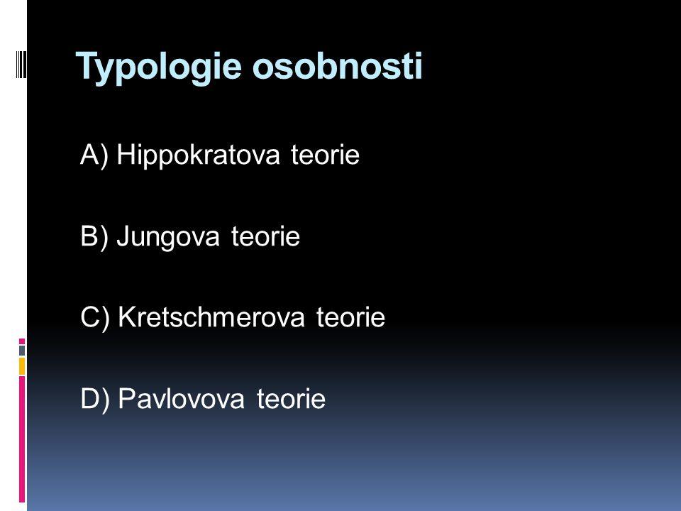 Typologie osobnosti A) Hippokratova teorie B) Jungova teorie C) Kretschmerova teorie D) Pavlovova teorie