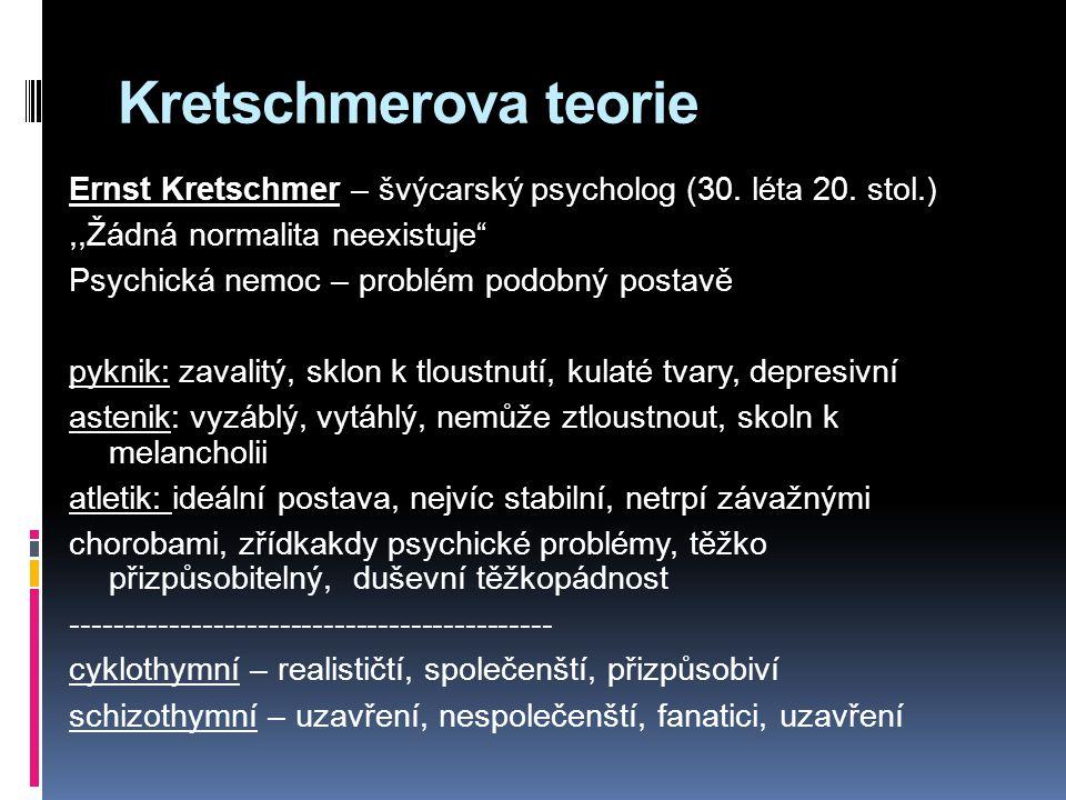 Kretschmerova teorie Ernst Kretschmer – švýcarský psycholog (30.