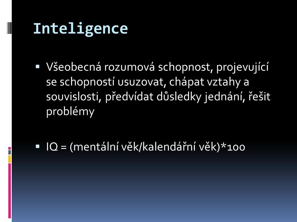 Inteligence  Všeobecná rozumová schopnost, projevující se schopností usuzovat, chápat vztahy a souvislosti, předvídat důsledky jednání, řešit problémy  IQ = (mentální věk/kalendářní věk)*100