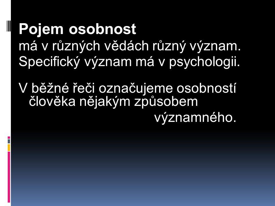Pojem osobnost má v různých vědách různý význam.Specifický význam má v psychologii.