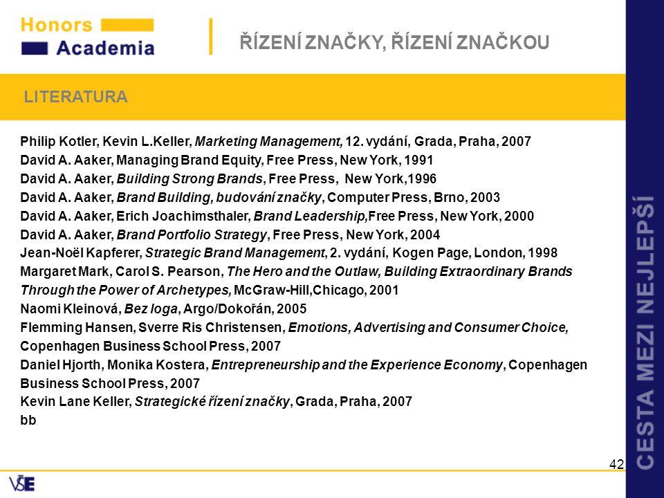 ŘÍZENÍ ZNAČKY, ŘÍZENÍ ZNAČKOU 42 LITERATURA Philip Kotler, Kevin L.Keller, Marketing Management, 12. vydání, Grada, Praha, 2007 David A. Aaker, Managi