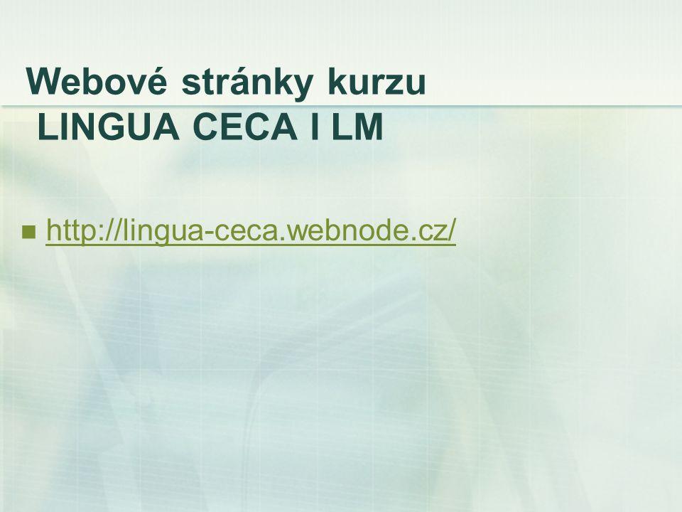 Webové stránky kurzu LINGUA CECA I LM http://lingua-ceca.webnode.cz/
