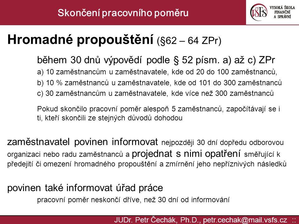 JUDr. Petr Čechák, Ph.D., petr.cechak@mail.vsfs.cz :: Skončení pracovního poměru Hromadné propouštění (§62 – 64 ZPr) během 30 dnů výpovědí podle § 52