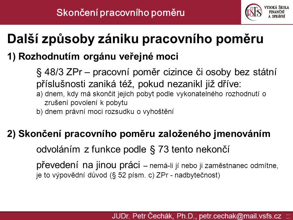 JUDr. Petr Čechák, Ph.D., petr.cechak@mail.vsfs.cz :: Skončení pracovního poměru Další způsoby zániku pracovního poměru 1) Rozhodnutím orgánu veřejné