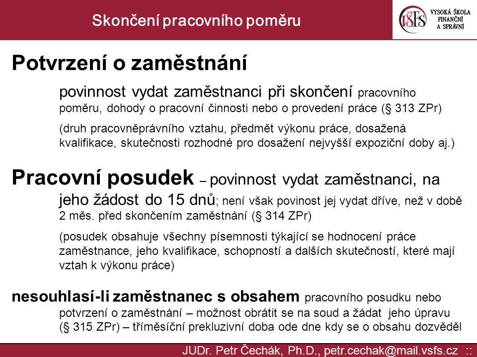 JUDr. Petr Čechák, Ph.D., petr.cechak@mail.vsfs.cz :: Skončení pracovního poměru Potvrzení o zaměstnání povinnost vydat zaměstnanci při skončení praco