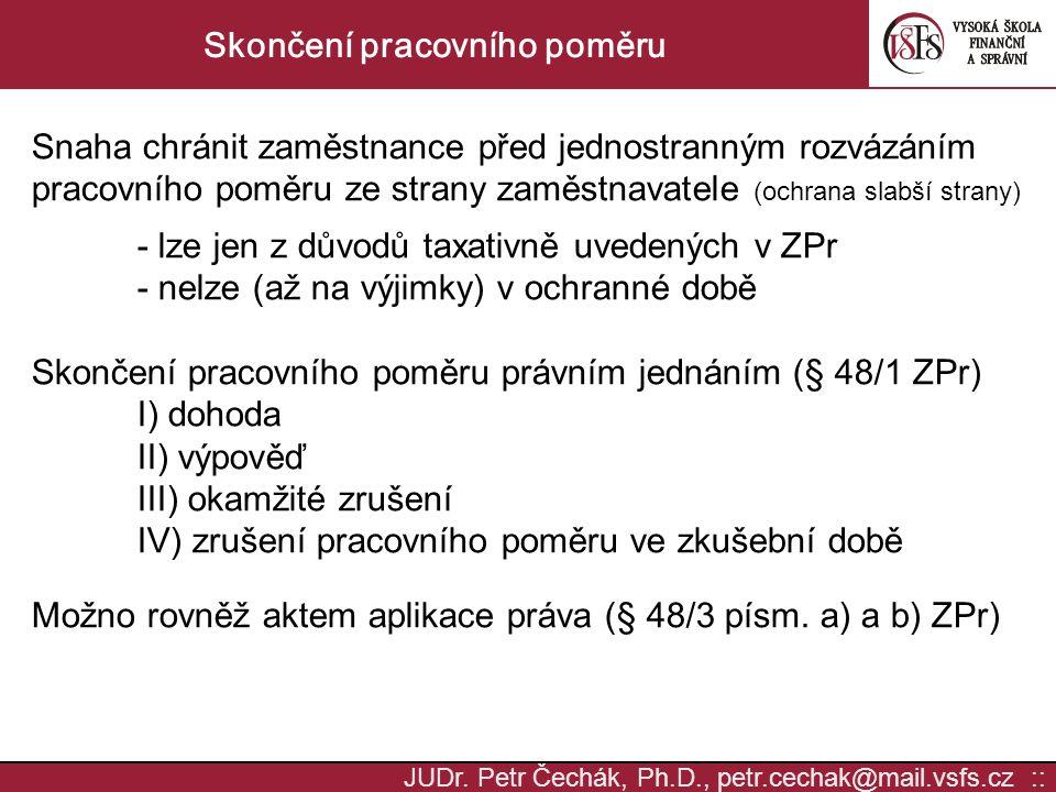 JUDr. Petr Čechák, Ph.D., petr.cechak@mail.vsfs.cz :: Skončení pracovního poměru Snaha chránit zaměstnance před jednostranným rozvázáním pracovního po