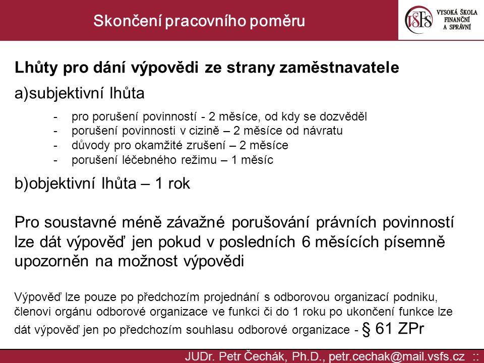 JUDr. Petr Čechák, Ph.D., petr.cechak@mail.vsfs.cz :: Skončení pracovního poměru Lhůty pro dání výpovědi ze strany zaměstnavatele a)subjektivní lhůta