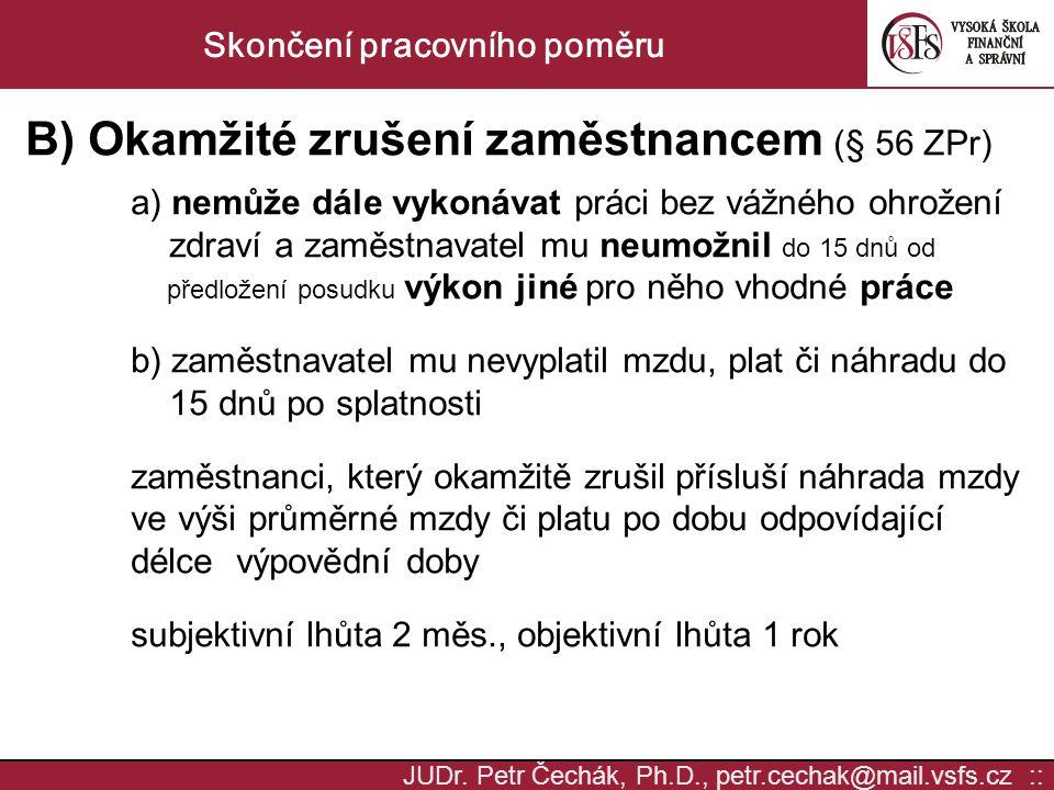 JUDr. Petr Čechák, Ph.D., petr.cechak@mail.vsfs.cz :: Skončení pracovního poměru B) Okamžité zrušení zaměstnancem (§ 56 ZPr) a) nemůže dále vykonávat